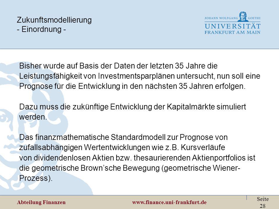 Abteilung Finanzen www.finance.uni-frankfurt.de Seite 28 Zukunftsmodellierung - Einordnung - Bisher wurde auf Basis der Daten der letzten 35 Jahre die