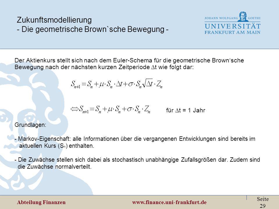 Abteilung Finanzen www.finance.uni-frankfurt.de Seite 29 Zukunftsmodellierung - Die geometrische Brown`sche Bewegung - Der Aktienkurs stellt sich nach