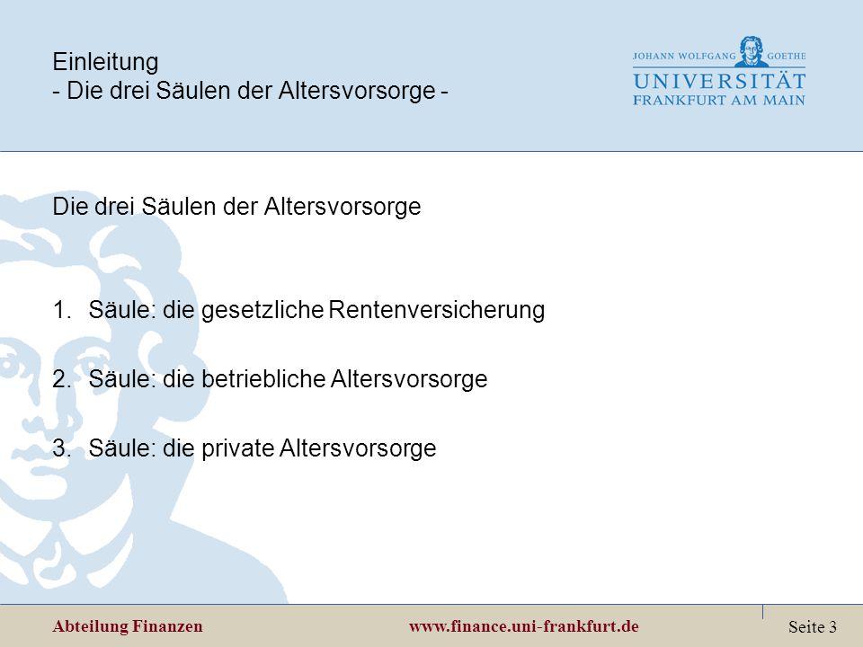 Abteilung Finanzen www.finance.uni-frankfurt.de Seite 3 Einleitung - Die drei Säulen der Altersvorsorge - Die drei Säulen der Altersvorsorge 1.Säule: