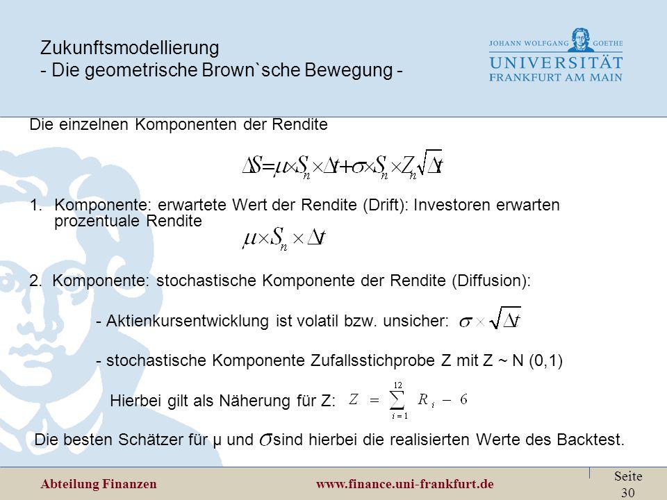 Abteilung Finanzen www.finance.uni-frankfurt.de Seite 30 Zukunftsmodellierung - Die geometrische Brown`sche Bewegung - Die einzelnen Komponenten der R