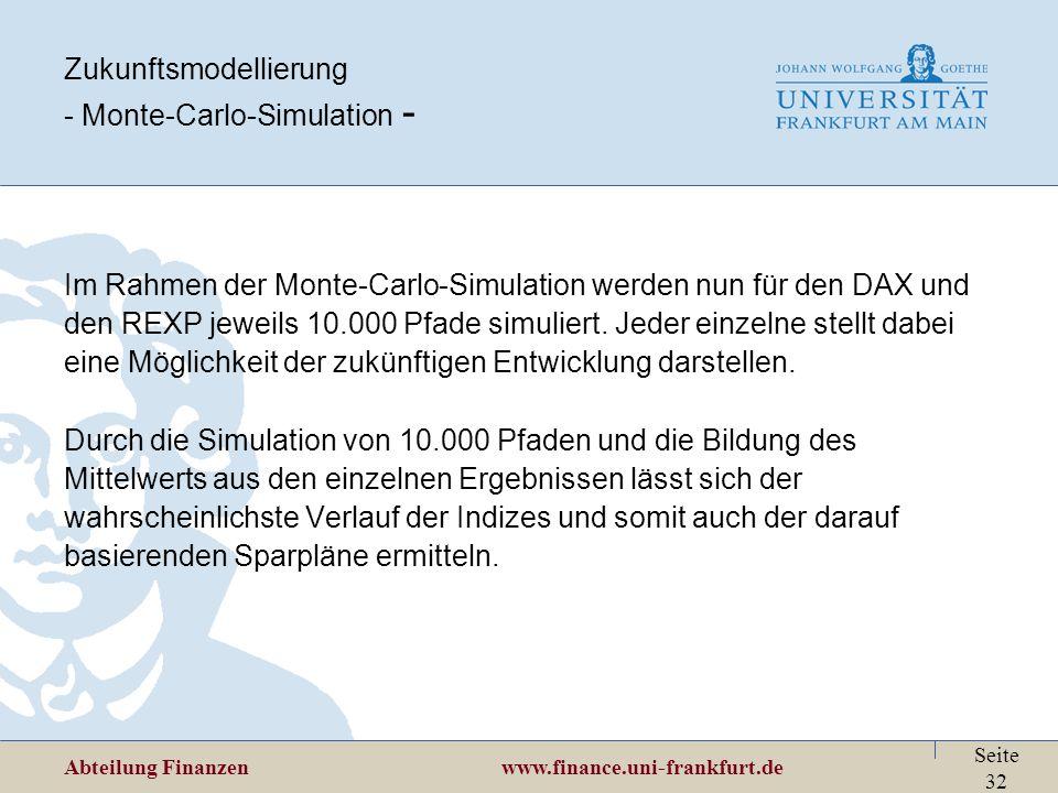Abteilung Finanzen www.finance.uni-frankfurt.de Seite 32 Zukunftsmodellierung - Monte-Carlo-Simulation - Im Rahmen der Monte-Carlo-Simulation werden n