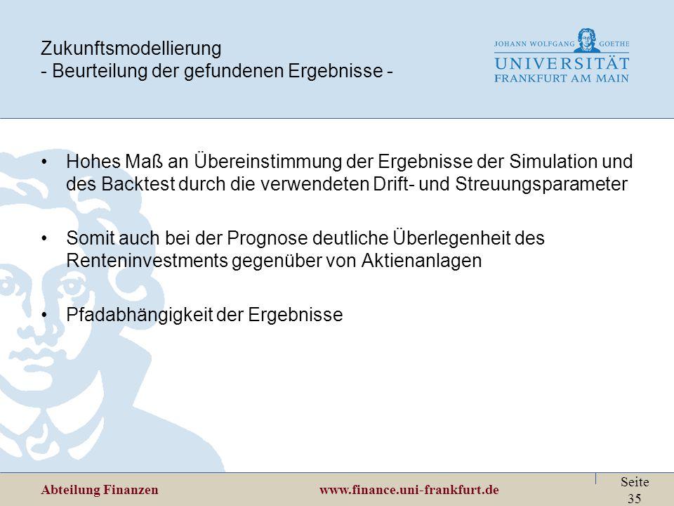 Abteilung Finanzen www.finance.uni-frankfurt.de Seite 35 Zukunftsmodellierung - Beurteilung der gefundenen Ergebnisse - Hohes Maß an Übereinstimmung d