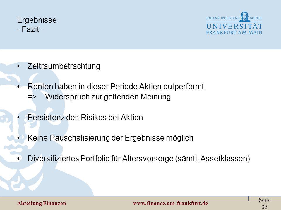Abteilung Finanzen www.finance.uni-frankfurt.de Seite 36 Ergebnisse - Fazit - Zeitraumbetrachtung Renten haben in dieser Periode Aktien outperformt, =