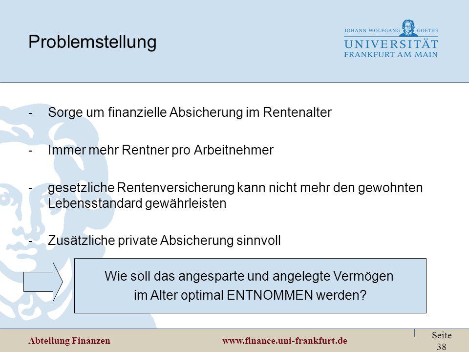 Abteilung Finanzen www.finance.uni-frankfurt.de Seite 38 Problemstellung -Sorge um finanzielle Absicherung im Rentenalter -Immer mehr Rentner pro Arbe