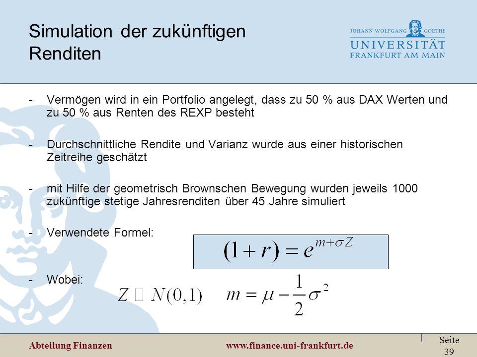 Abteilung Finanzen www.finance.uni-frankfurt.de Seite 39 Simulation der zukünftigen Renditen -Vermögen wird in ein Portfolio angelegt, dass zu 50 % au