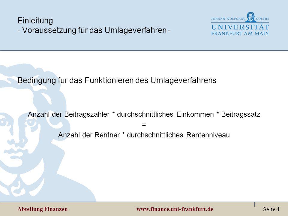 Abteilung Finanzen www.finance.uni-frankfurt.de Seite 4 Einleitung - Voraussetzung für das Umlageverfahren - Bedingung für das Funktionieren des Umlag