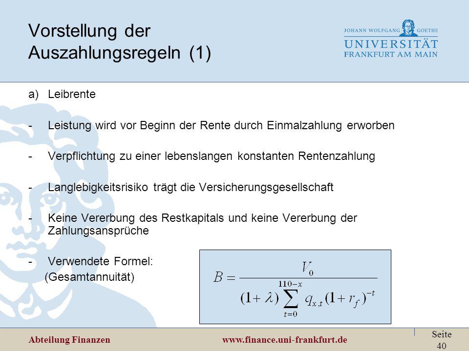 Abteilung Finanzen www.finance.uni-frankfurt.de Seite 40 Vorstellung der Auszahlungsregeln (1) a)Leibrente -Leistung wird vor Beginn der Rente durch E