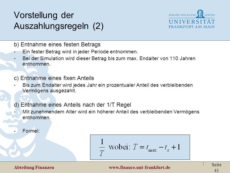 Abteilung Finanzen www.finance.uni-frankfurt.de Seite 41 Vorstellung der Auszahlungsregeln (2) b) Entnahme eines festen Betrags -Ein fester Betrag wir