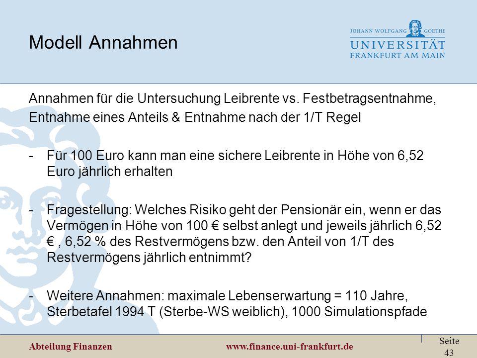Abteilung Finanzen www.finance.uni-frankfurt.de Seite 43 Modell Annahmen Annahmen für die Untersuchung Leibrente vs. Festbetragsentnahme, Entnahme ein