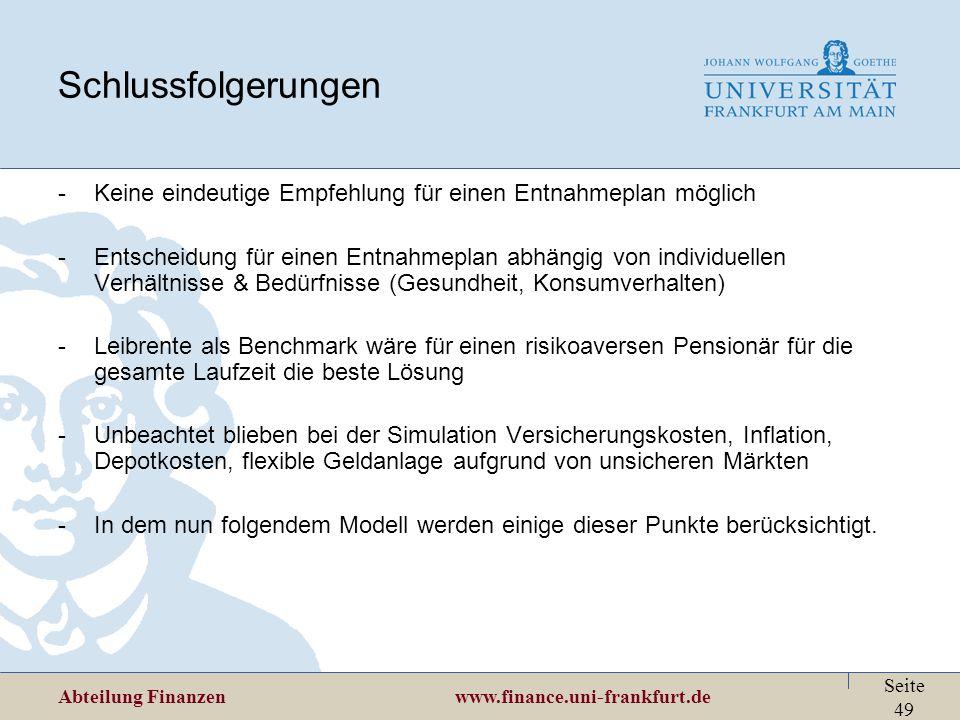 Abteilung Finanzen www.finance.uni-frankfurt.de Seite 49 Schlussfolgerungen -Keine eindeutige Empfehlung für einen Entnahmeplan möglich -Entscheidung