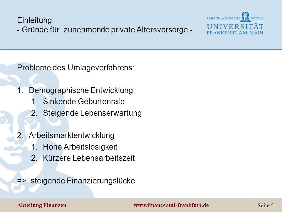 Abteilung Finanzen www.finance.uni-frankfurt.de Seite 5 Einleitung - Gründe für zunehmende private Altersvorsorge - Probleme des Umlageverfahrens: 1.D
