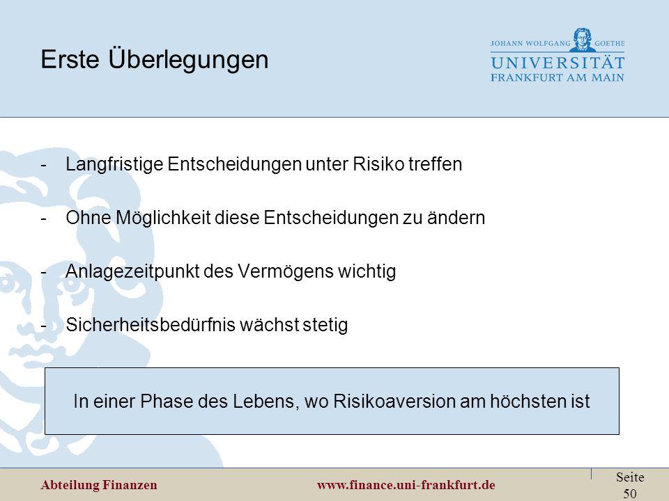 Abteilung Finanzen www.finance.uni-frankfurt.de Seite 50 Erste Überlegungen -Langfristige Entscheidungen unter Risiko treffen -Ohne Möglichkeit diese