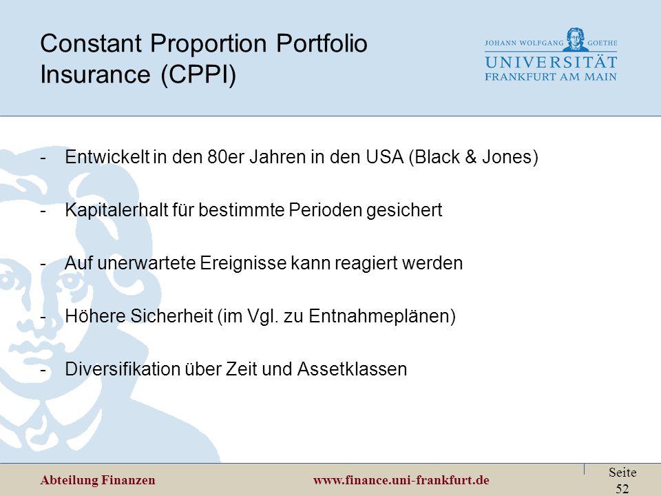Abteilung Finanzen www.finance.uni-frankfurt.de Seite 52 Constant Proportion Portfolio Insurance (CPPI) -Entwickelt in den 80er Jahren in den USA (Bla