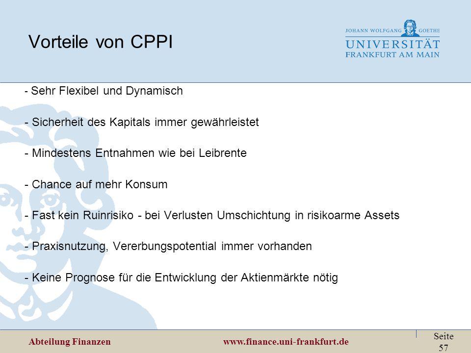 Abteilung Finanzen www.finance.uni-frankfurt.de Seite 57 Vorteile von CPPI - Sehr Flexibel und Dynamisch - Sicherheit des Kapitals immer gewährleistet