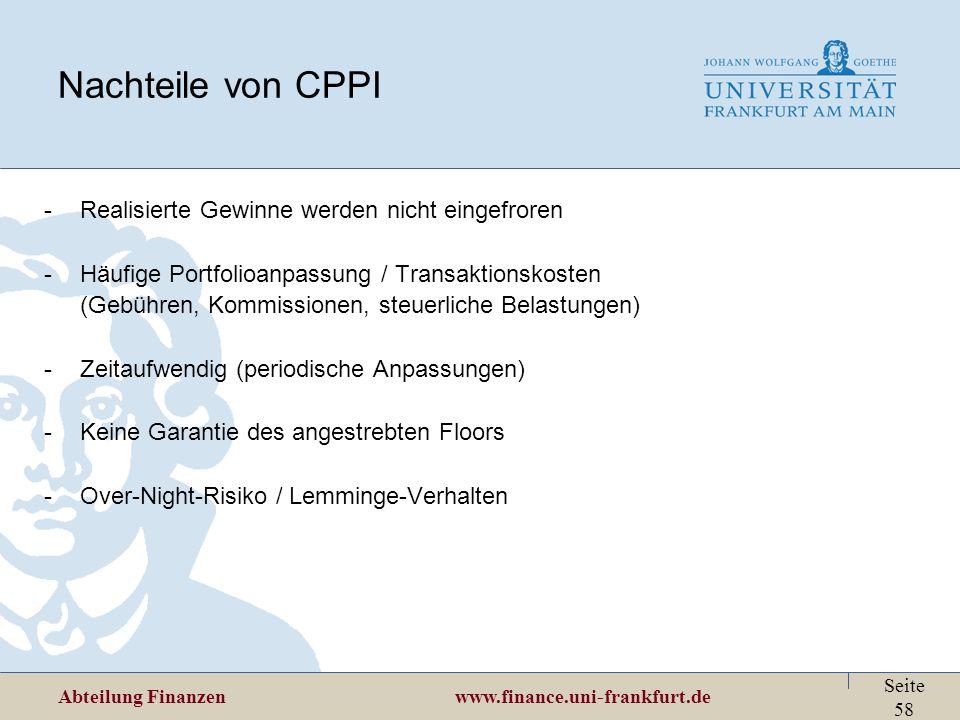 Abteilung Finanzen www.finance.uni-frankfurt.de Seite 58 Nachteile von CPPI -Realisierte Gewinne werden nicht eingefroren -Häufige Portfolioanpassung