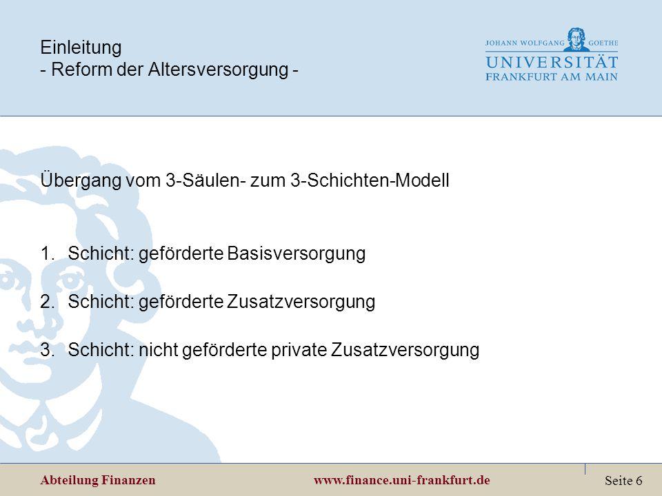 Abteilung Finanzen www.finance.uni-frankfurt.de Seite 6 Einleitung - Reform der Altersversorgung - Übergang vom 3-Säulen- zum 3-Schichten-Modell 1.Sch