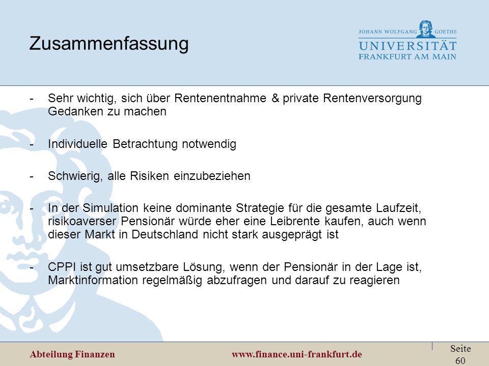 Abteilung Finanzen www.finance.uni-frankfurt.de Seite 60 Zusammenfassung -Sehr wichtig, sich über Rentenentnahme & private Rentenversorgung Gedanken z