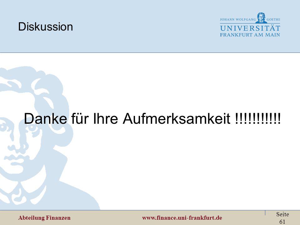 Abteilung Finanzen www.finance.uni-frankfurt.de Seite 61 Diskussion Danke für Ihre Aufmerksamkeit !!!!!!!!!!!