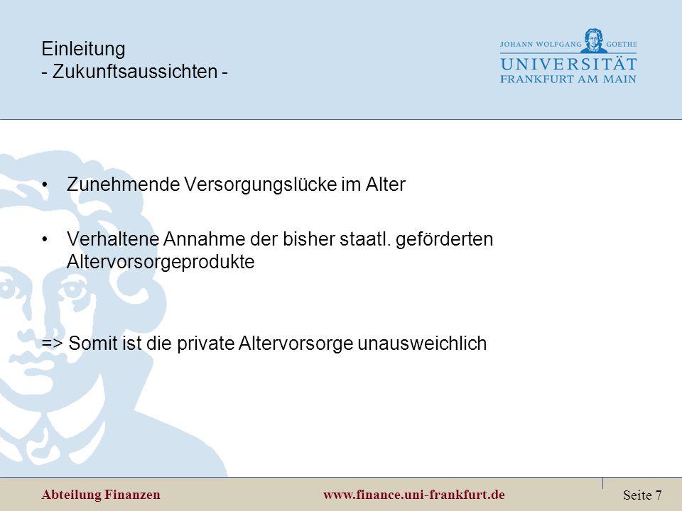 Abteilung Finanzen www.finance.uni-frankfurt.de Seite 7 Einleitung - Zukunftsaussichten - Zunehmende Versorgungslücke im Alter Verhaltene Annahme der