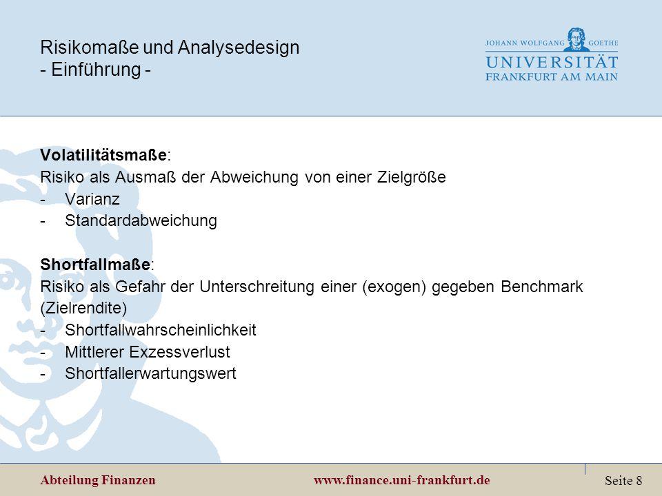 Abteilung Finanzen www.finance.uni-frankfurt.de Seite 8 Risikomaße und Analysedesign - Einführung - Volatilitätsmaße: Risiko als Ausmaß der Abweichung