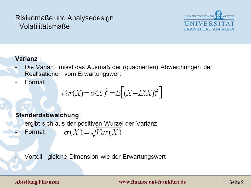 Abteilung Finanzen www.finance.uni-frankfurt.de Seite 9 Risikomaße und Analysedesign - Volatilitätsmaße - Varianz : -Die Varianz misst das Ausmaß der