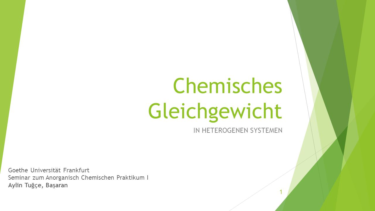 Chemisches Gleichgewicht IN HETEROGENEN SYSTEMEN Goethe Universität Frankfurt Seminar zum Anorganisch Chemischen Praktikum I Aylin Tuğçe, Başaran 1