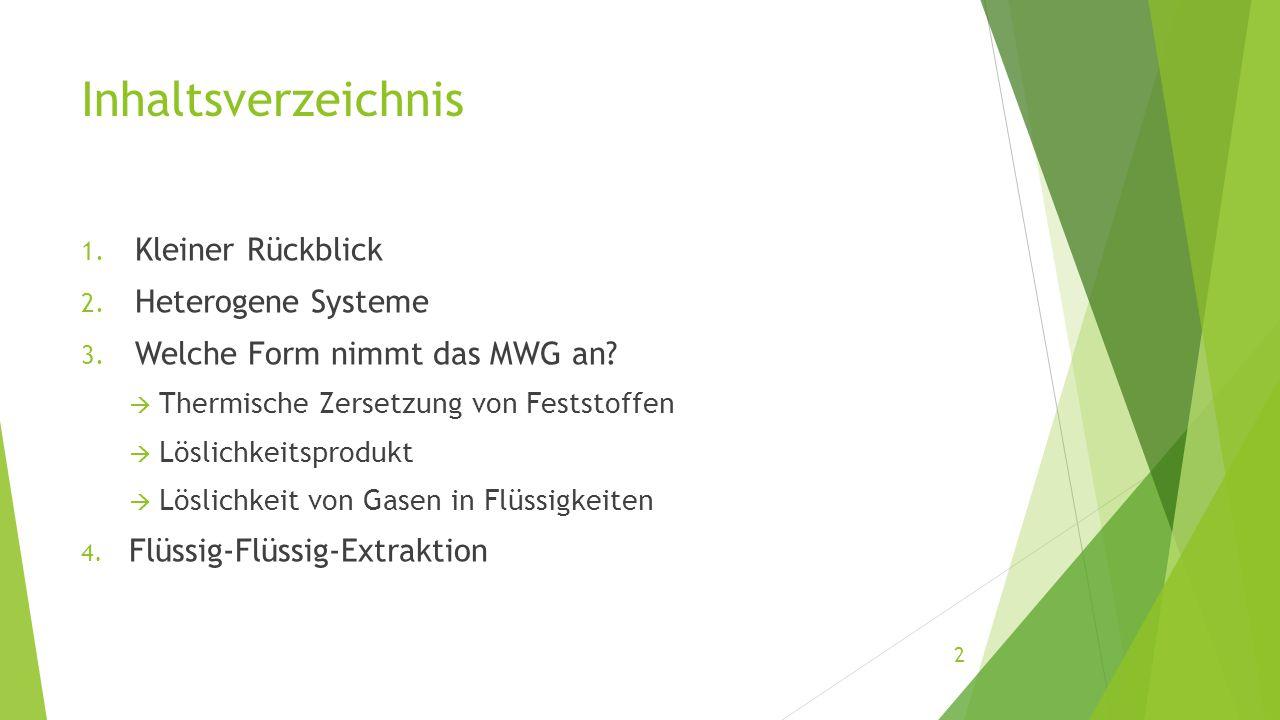 Inhaltsverzeichnis 1. Kleiner Rückblick 2. Heterogene Systeme 3. Welche Form nimmt das MWG an?  Thermische Zersetzung von Feststoffen  Löslichkeitsp