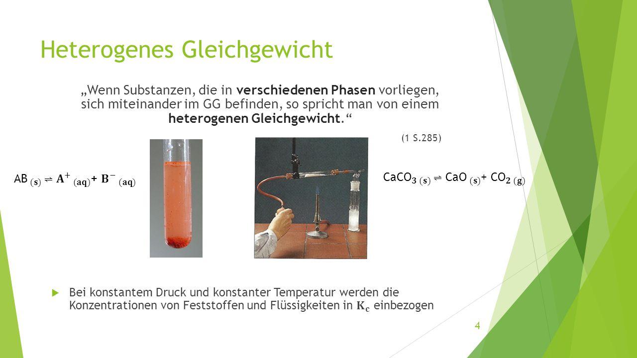 """Heterogenes Gleichgewicht """"Wenn Substanzen, die in verschiedenen Phasen vorliegen, sich miteinander im GG befinden, so spricht man von einem heterogen"""