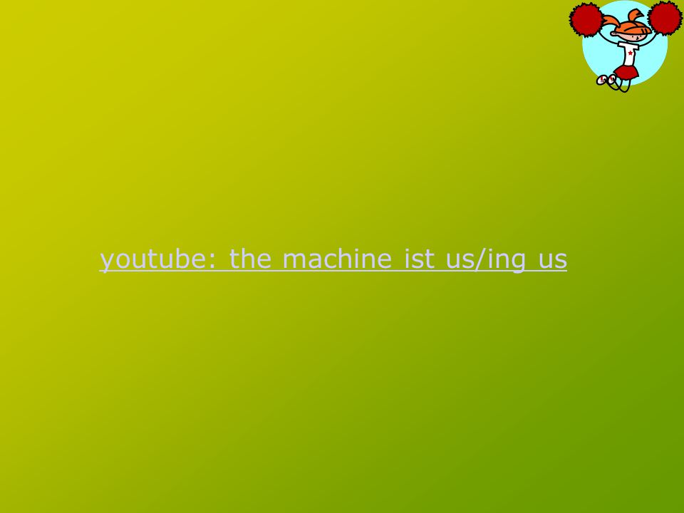 youtube: the machine ist us/ing us