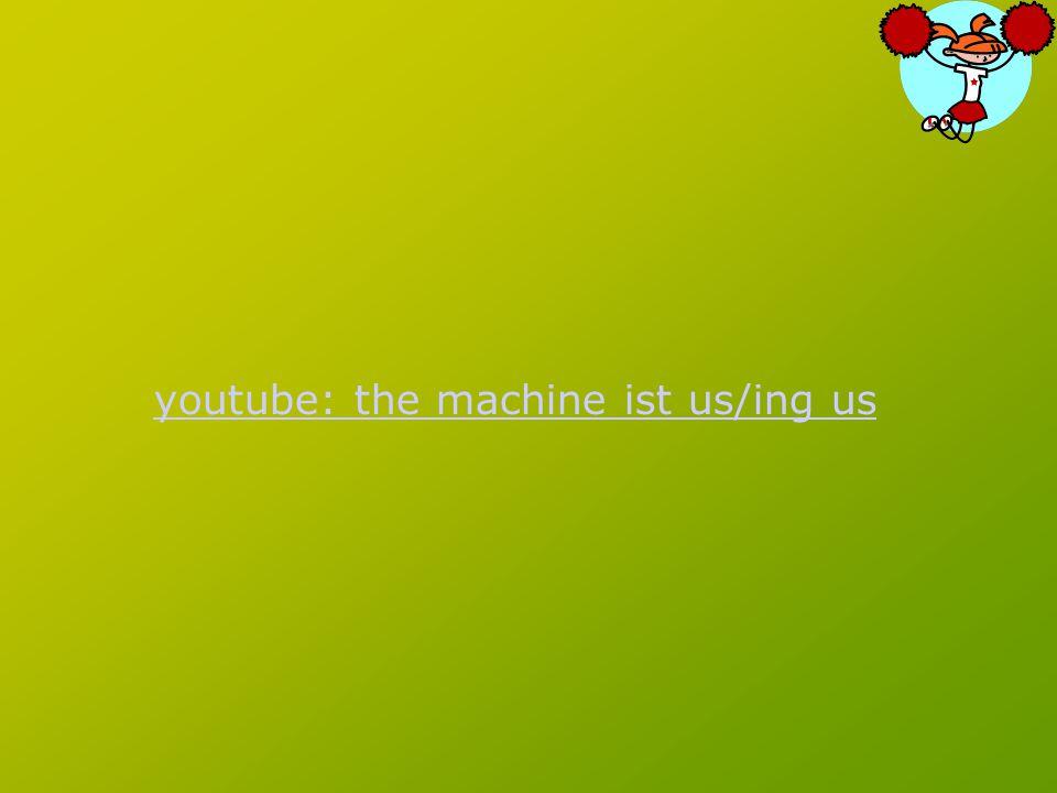 youtube: the machine ist us/ing us