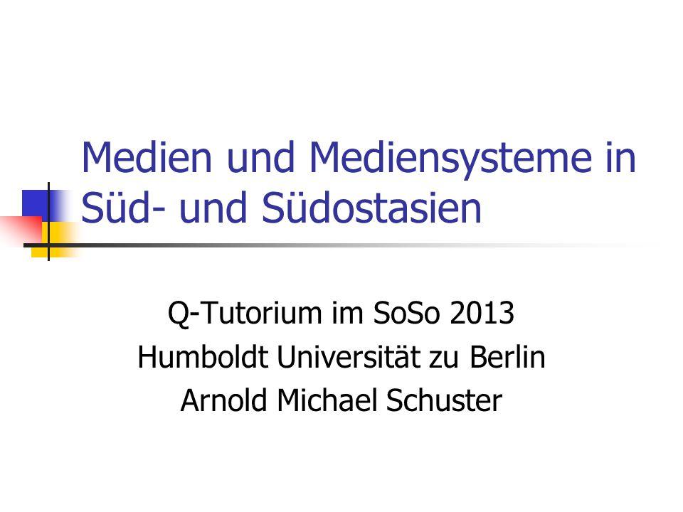 Medien und Mediensysteme in Süd- und Südostasien Q-Tutorium im SoSo 2013 Humboldt Universität zu Berlin Arnold Michael Schuster