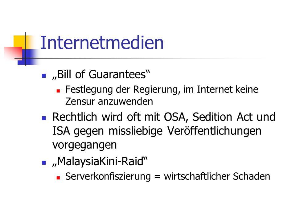 """Internetmedien """"Bill of Guarantees Festlegung der Regierung, im Internet keine Zensur anzuwenden Rechtlich wird oft mit OSA, Sedition Act und ISA gegen missliebige Veröffentlichungen vorgegangen """"MalaysiaKini-Raid Serverkonfiszierung = wirtschaftlicher Schaden"""