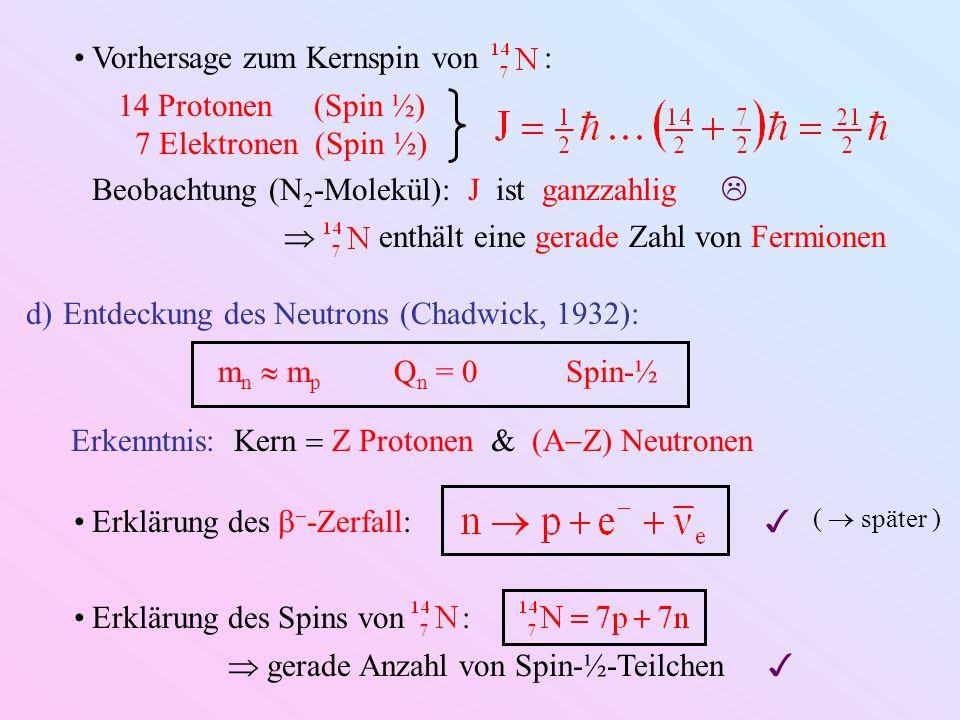 Vorhersage zum Kernspin von : 14 Protonen (Spin ½) 7 Elektronen (Spin ½) Beobachtung (N 2 -Molekül): J ist ganzzahlig   enthält eine gerade Zahl von