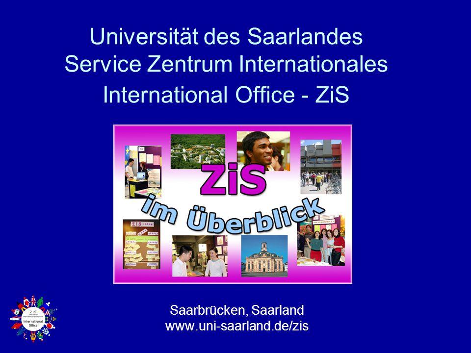 Universität des Saarlandes Service Zentrum Internationales International Office - ZiS Saarbrücken, Saarland www.uni-saarland.de/zis