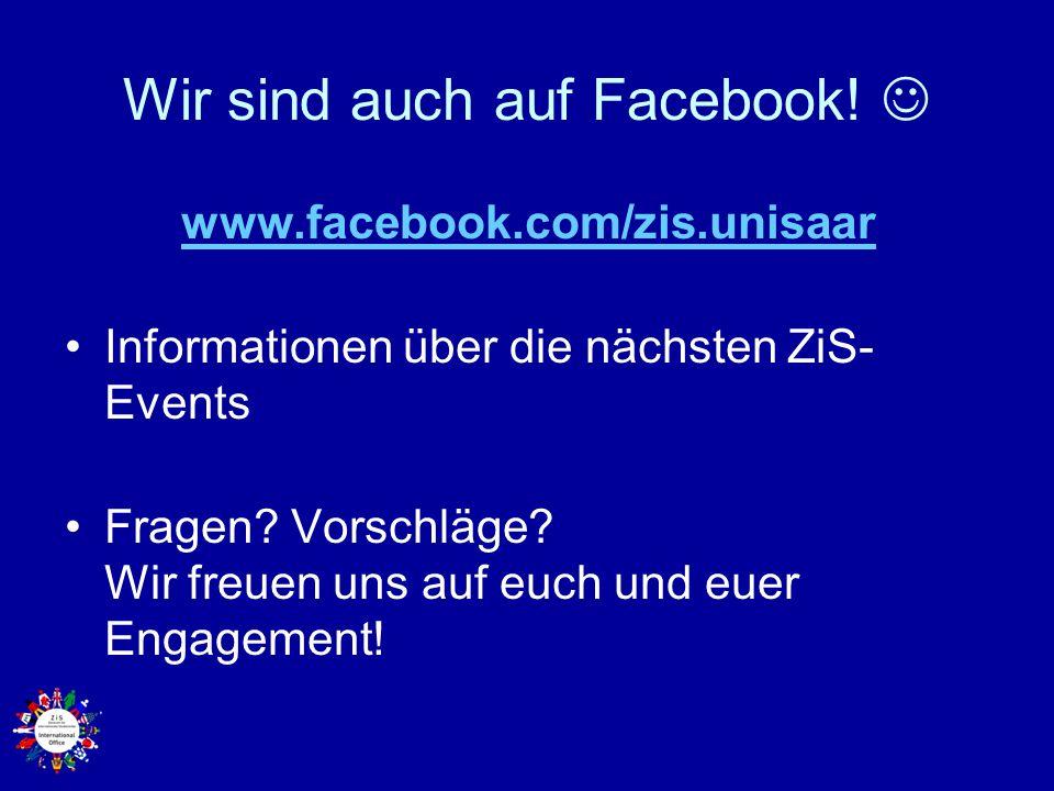Wir sind auch auf Facebook! www.facebook.com/zis.unisaar Informationen über die nächsten ZiS- Events Fragen? Vorschläge? Wir freuen uns auf euch und e