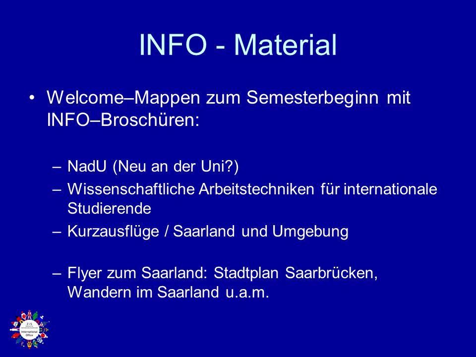 INFO - Material Welcome–Mappen zum Semesterbeginn mit INFO–Broschüren: –NadU (Neu an der Uni?) –Wissenschaftliche Arbeitstechniken für internationale