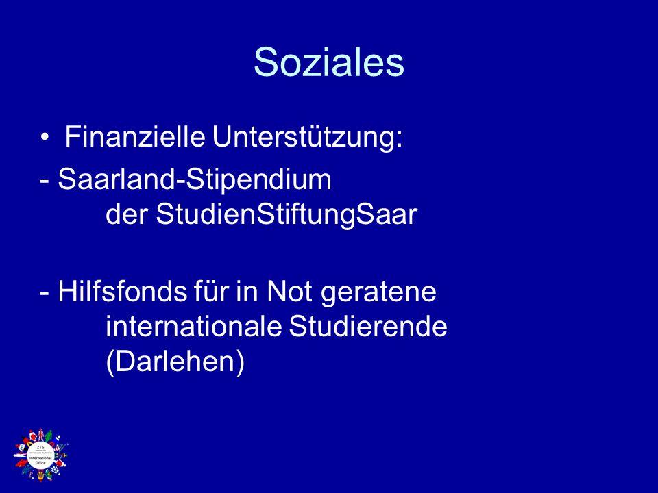 Soziales Finanzielle Unterstützung: - Saarland-Stipendium der StudienStiftungSaar - Hilfsfonds für in Not geratene internationale Studierende (Darlehe