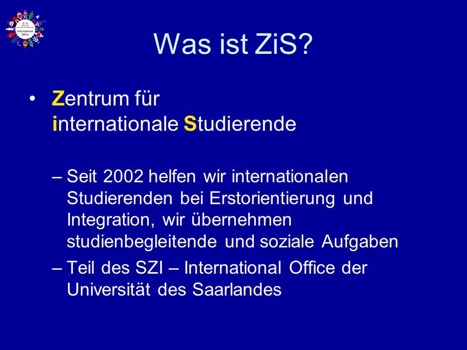 Was ist ZiS? Zentrum für internationale Studierende –Seit 2002 helfen wir internationalen Studierenden bei Erstorientierung und Integration, wir übern