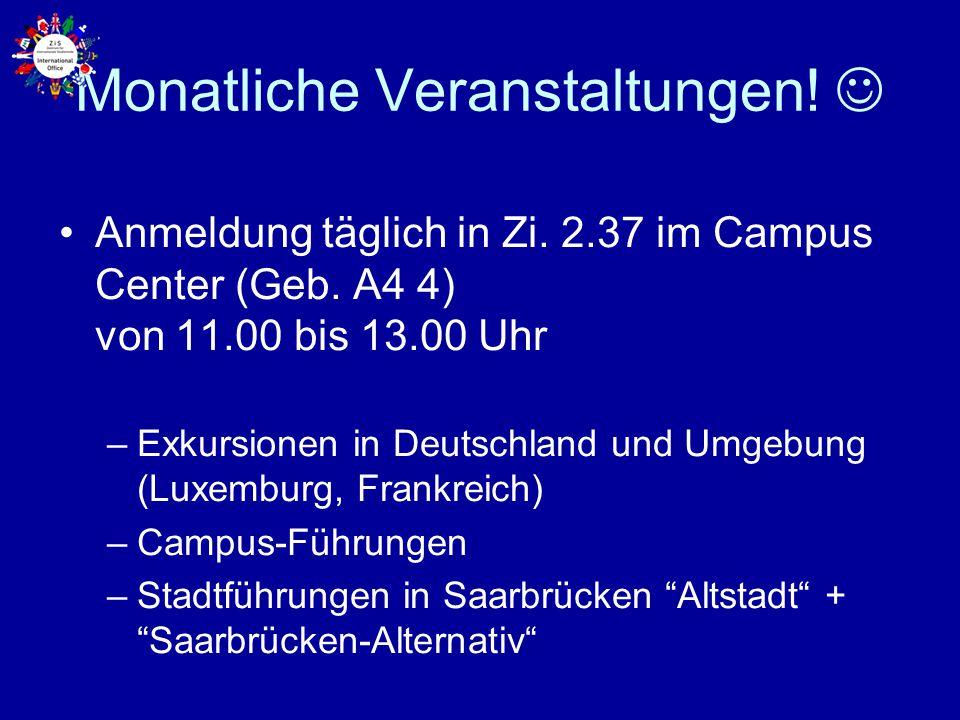 Monatliche Veranstaltungen! Anmeldung täglich in Zi. 2.37 im Campus Center (Geb. A4 4) von 11.00 bis 13.00 Uhr –Exkursionen in Deutschland und Umgebun