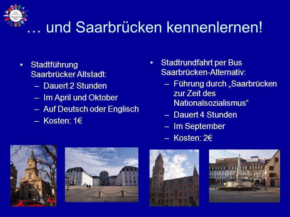 … und Saarbrücken kennenlernen! Stadtführung Saarbrücker Altstadt: –Dauert 2 Stunden –Im April und Oktober –Auf Deutsch oder Englisch –Kosten: 1€ Stad