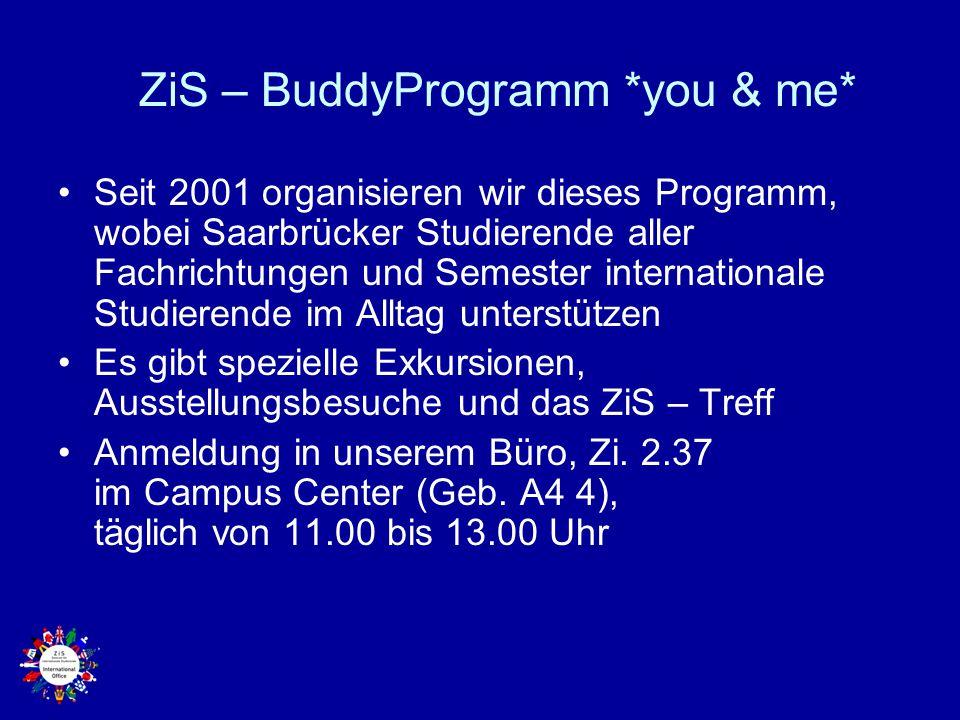 ZiS – BuddyProgramm *you & me* Seit 2001 organisieren wir dieses Programm, wobei Saarbrücker Studierende aller Fachrichtungen und Semester internation
