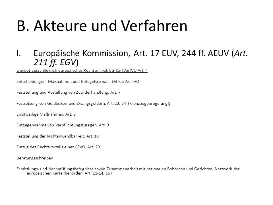 B. Akteure und Verfahren I.Europäische Kommission, Art. 17 EUV, 244 ff. AEUV (Art. 211 ff. EGV) wendet ausschließlich europäisches Recht an; vgl. EG-K