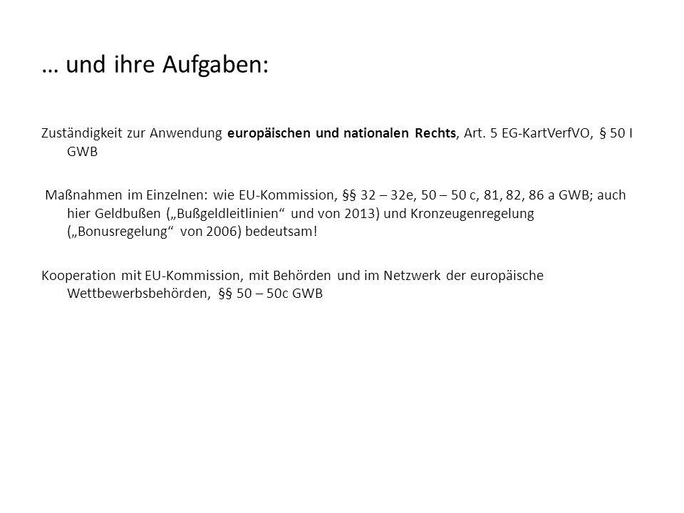… und ihre Aufgaben: Zuständigkeit zur Anwendung europäischen und nationalen Rechts, Art. 5 EG-KartVerfVO, § 50 I GWB Maßnahmen im Einzelnen: wie EU-K
