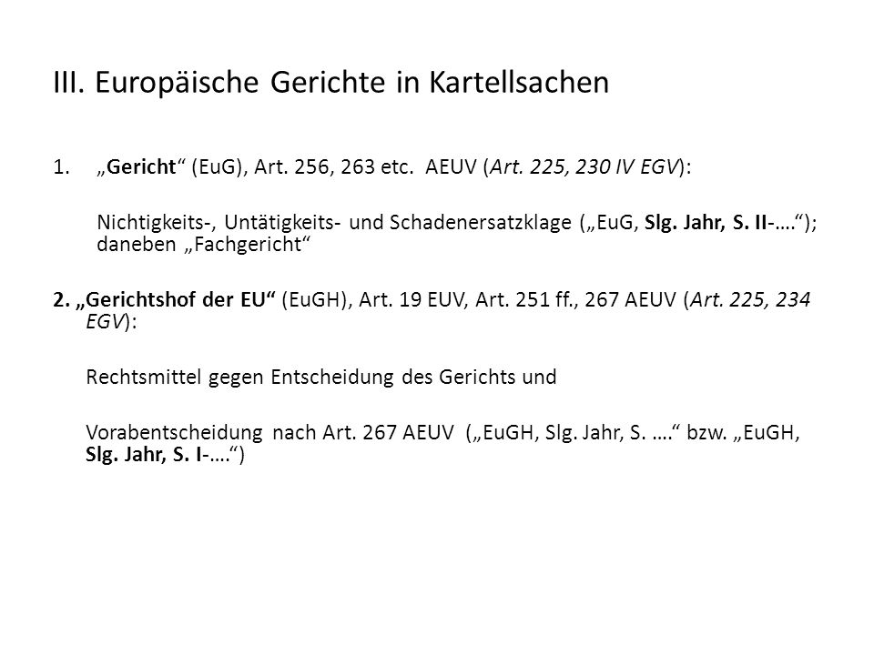 """III. Europäische Gerichte in Kartellsachen 1.""""Gericht"""" (EuG), Art. 256, 263 etc. AEUV (Art. 225, 230 IV EGV): Nichtigkeits-, Untätigkeits- und Schaden"""
