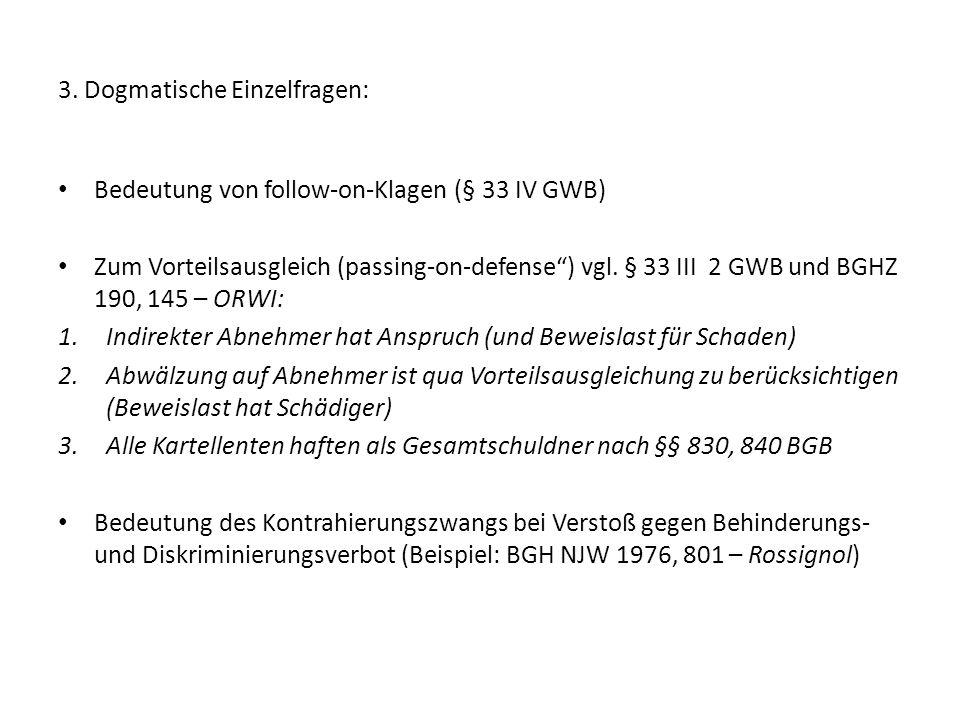 """3. Dogmatische Einzelfragen: Bedeutung von follow-on-Klagen (§ 33 IV GWB) Zum Vorteilsausgleich (passing-on-defense"""") vgl. § 33 III 2 GWB und BGHZ 190"""