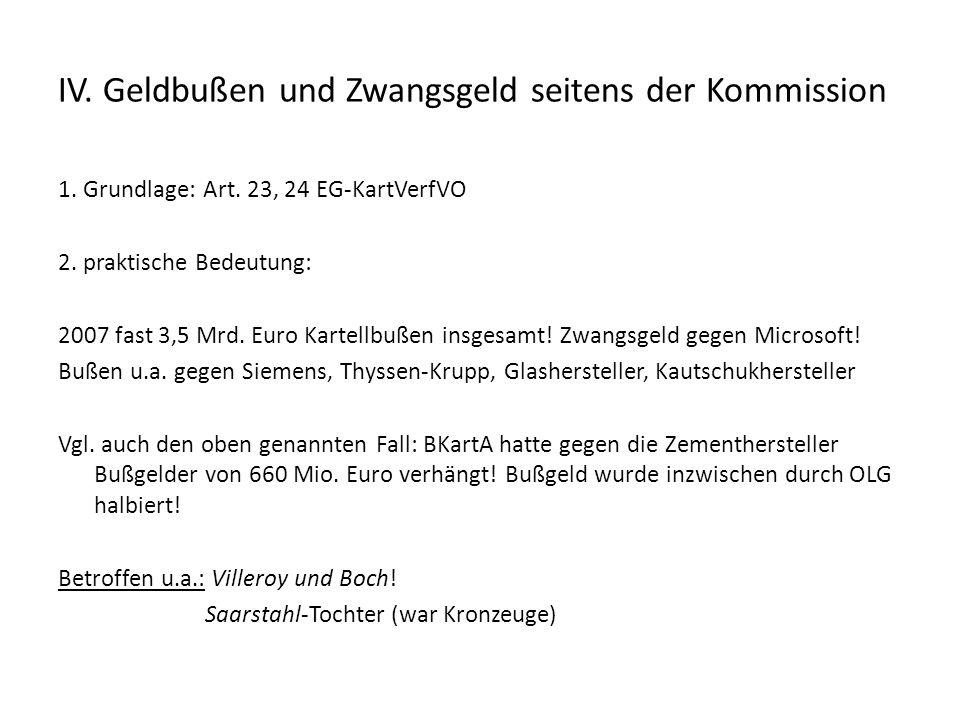 IV. Geldbußen und Zwangsgeld seitens der Kommission 1. Grundlage: Art. 23, 24 EG-KartVerfVO 2. praktische Bedeutung: 2007 fast 3,5 Mrd. Euro Kartellbu