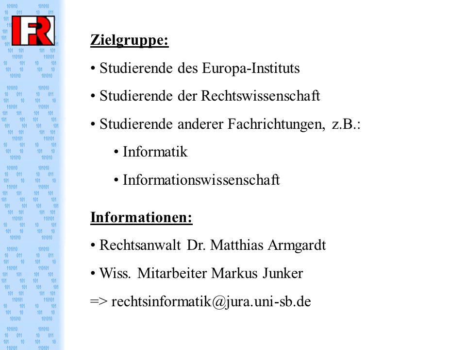 Zielgruppe: Studierende des Europa-Instituts Studierende der Rechtswissenschaft Studierende anderer Fachrichtungen, z.B.: Informatik Informationswissenschaft Informationen: Rechtsanwalt Dr.