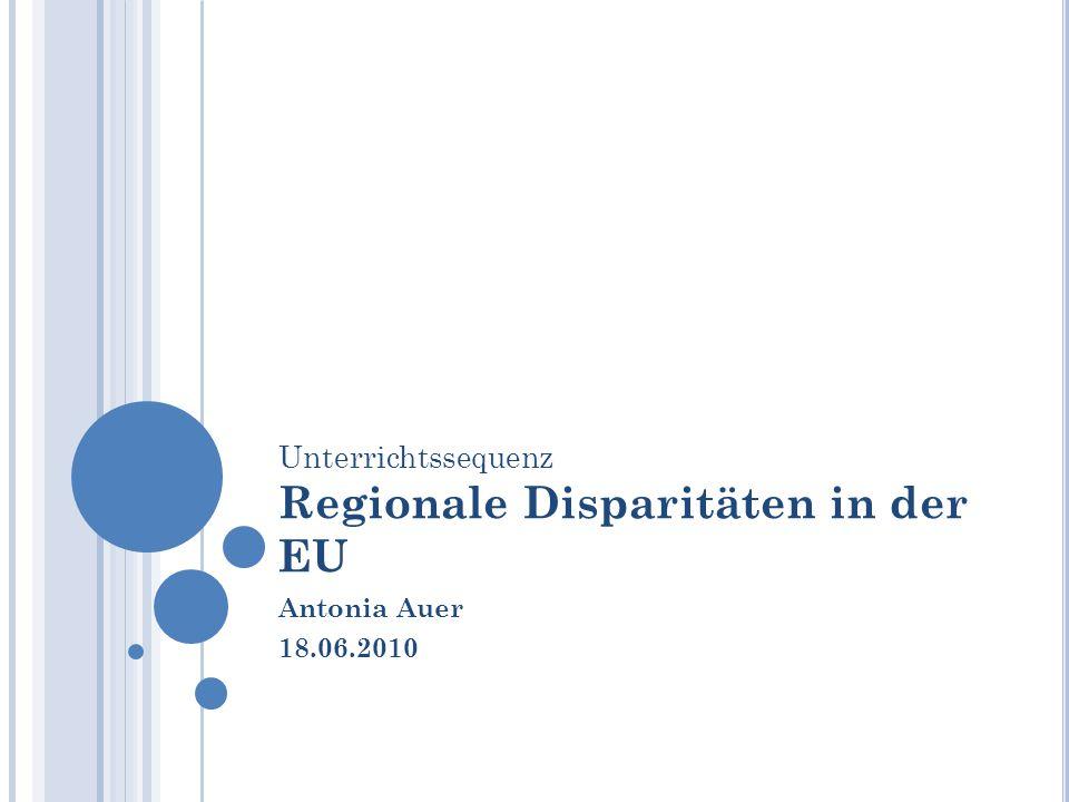 Einordnung in den Lehrplan Wettbewerbspolitik und Regionalpolitik - Regionale Disparitäten an ausgewählten Staaten und überstaatlichen Gebilden erkennen und analysieren, sowie die Bedeutung der Regionalpolitik für den Abbau derselben erfassen Regionale Entwicklungspfade im Vergleich - Anhand ausgewählter Beispiele die Veränderunge in Raum, Wirtschaft und Gesellschaft nach einem Beitritt zur Europäischen Union aufzeigen - Erfassen der Bedeutung grenzüberschreitender Zusammenarbeit für die Raumentwicklung