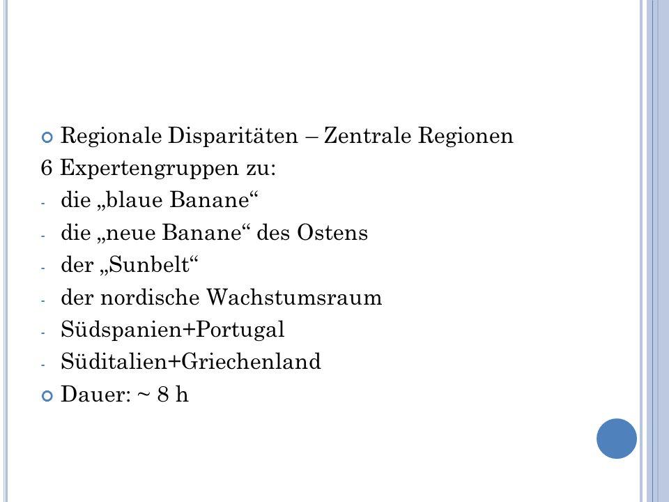 """Regionale Disparitäten – Zentrale Regionen 6 Expertengruppen zu: - die """"blaue Banane"""" - die """"neue Banane"""" des Ostens - der """"Sunbelt"""" - der nordische W"""
