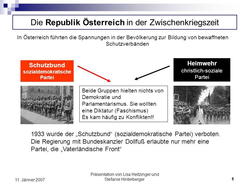 Präsentation von Lisa Heitzinger und Stefanie Hinterberger1 11. Jänner 2007 Die Republik Österreich in der Zwischenkriegszeit In Österreich führten di